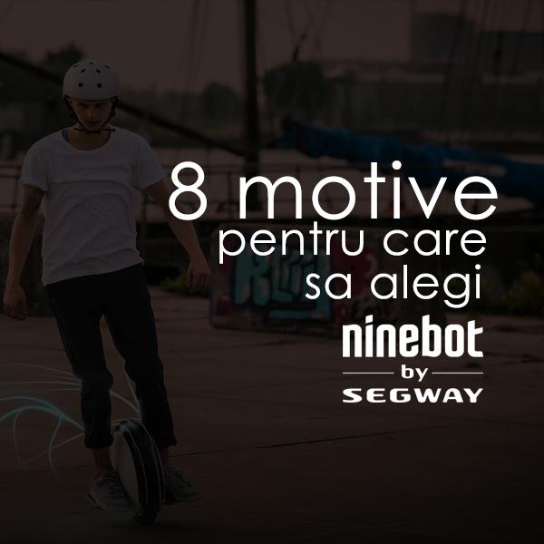 8 motive pentru care sa alegi ninebot