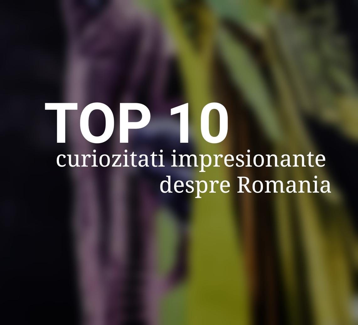 TOP 10 CURIOZITATI IMPRESIONANTE DESPRE ROMANIA
